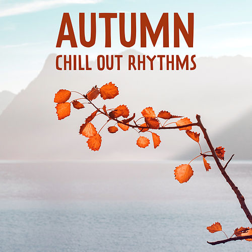 Autumn Chill Out Rhythms de Chill Out