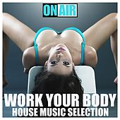 Work Your Body (House Music Selection) by Various Artists