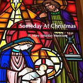 Someday at Christmas by St. Mary Saturday Musicians