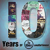 10 Years of Sowhat Records (Soulful House: Selected by UPZ) by Various Artists