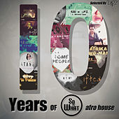 10 Years of soWHAT Records (Afro House: Selected by UPZ) by Various Artists