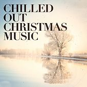Chilled Out Christmas Music by Various Artists