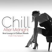 Chill After Midnight: Best Lounge & Chillout Moods for the Night by Various Artists