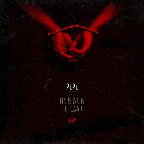 Hebben te laat by Pepe