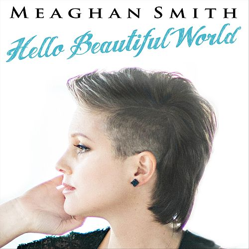 Hello Beautiful World by Meaghan Smith