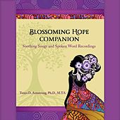Blossoming Hope Companion: Soothing Songs and Spoken Word Recordings by Tonya D. Armstrong