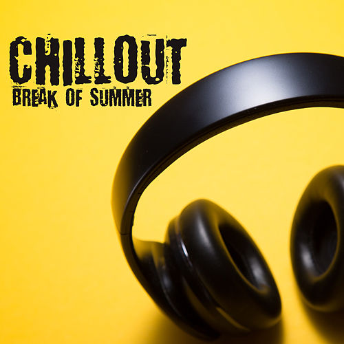 Chillout Break of Summer by Ibiza Dance Party