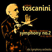 Play & Download Beethoven: Symphony No. 2 in D, Op. 36 by Arturo Toscanini | Napster