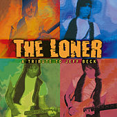 Play & Download The Loner - A Tribute To Jeff Beck by Various Artists | Napster