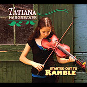 Play & Download Started Out to Ramble by Tatiana Hargreaves | Napster