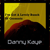 I've Got A Lovely Bunch Of Coconuts by Danny Kaye