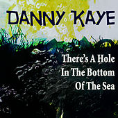 There's A Hole In The Bottom Of The Sea by Danny Kaye