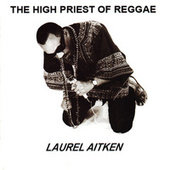 The High Priest of Reggae by Laurel Aitken