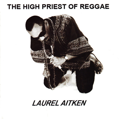 Play & Download The High Priest of Reggae by Laurel Aitken | Napster