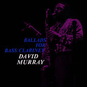 Play & Download Ballads for Bass Clarinet by David Murray | Napster