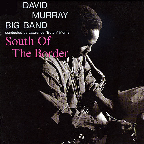 Play & Download South of the Border by David Murray Big Band | Napster
