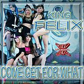 Come Get For What by King Felix