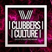 Clubbers Culture: Group Of Electro House - EP by Various Artists
