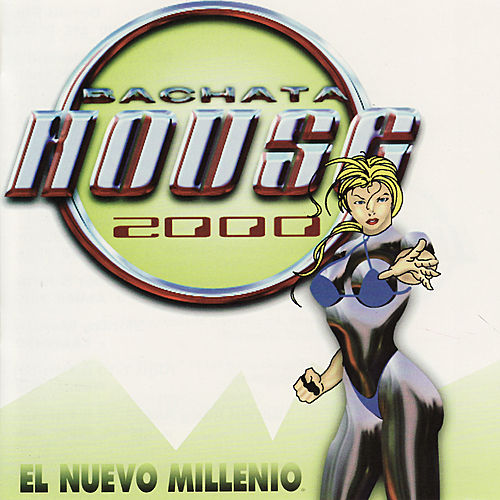 Play & Download Bachata House 2000: Nuevo Millenio by Various Artists | Napster