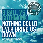 Nothing Could Ever Bring Us Down (8 Ball vs. Gothmonk) by 8Ball