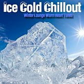 Ice Cold Chillout - Winter Lounge Warm Heart Tunes by Various Artists