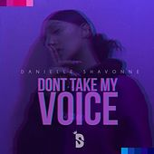 Don't Take My Voice by Danielle Shavonne