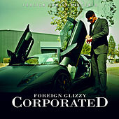 Corporated by Foreign Glizzy