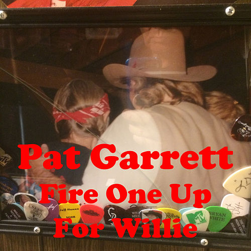 Fire One up for Willie by Pat Garrett