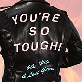 You're So Tuff: '60s Hits & Lost Gems by Various Artists