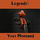 Legends: Yves Montand by Yves Montand