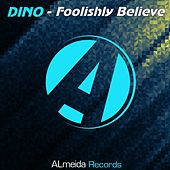Foolishly Believe by Dino