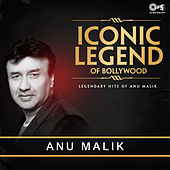Iconic Legend of Bollywood: Anu Malik by Various Artists