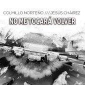 No Me Tocará Volver (En Vivo) [feat. Jesús Chairez & La Máxima Banda] by Colmillo Norteno