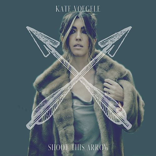 Shoot This Arrow by Kate Voegele