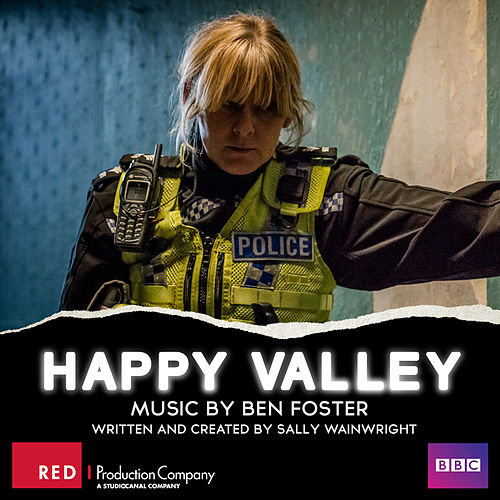 Happy Valley Series 1 & 2 (Original Television Soundtrack) by Ben Foster