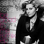 Play & Download Be Good To Me Remix EP by Ashley Tisdale | Napster