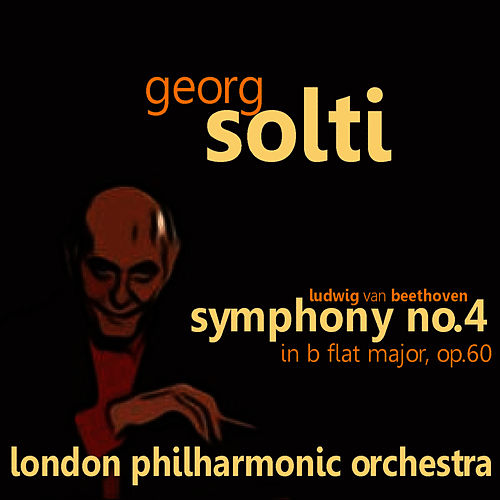 Play & Download Beethoven: Symphony No. 4 in B Flat Major, Op. 60 by Georg Solti | Napster