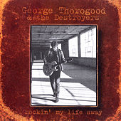 Play & Download Rockin' My Life Away by George Thorogood | Napster