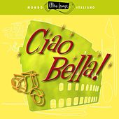 Play & Download Ultra-Lounge: Ciao Bella! by Various Artists | Napster