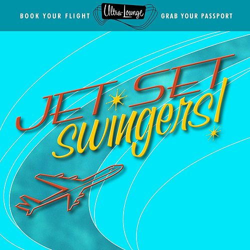 Play & Download Ultra-Lounge: Jet Set Swingers! by Various Artists | Napster