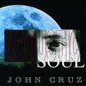 Play & Download Acoustic Soul by John Cruz | Napster