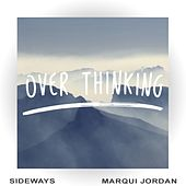 Over Thinking (feat. Marqui Jordan) by Sideways