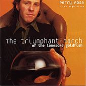 Play & Download The Triumphant March of the Lonesome Goldfish by Perry Rose | Napster