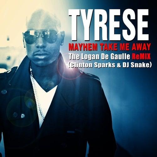 'Mayhem Take Me Away ' ( Logan De Gaulle Remix) by Tyrese