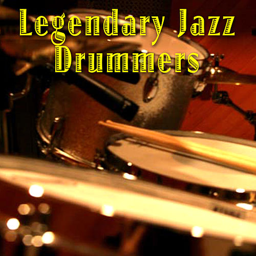 Play & Download Legendary Jazz Drummers by Various Artists | Napster