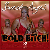 Bold Bitch! by Sweet Angel