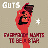 Everybody Wants to Be a Star by Guts