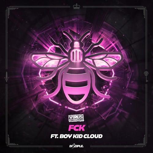 FCK Ft. Boy Kid Cloud by Virus Syndicate