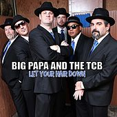 Let Your Hair Down by Big Papa and the TCB