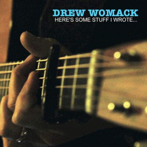 Here's Some Stuff I Wrote... by Drew Womack
